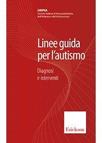 Book Cover: SINPIA Linee guida per l'autismo: raccomandazioni tecniche-operative per i servizi di neuropsichiatria dell'età evolutiva