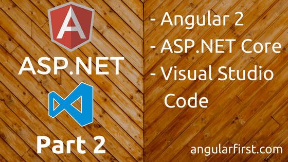 Angular2, ASP.NET Core, Visual Studio Code, Part 2