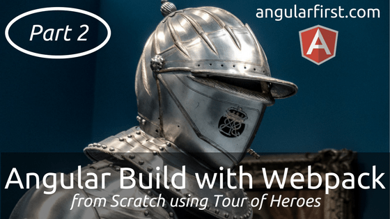 Angular Build with Webpack - Part 2 | Angular First