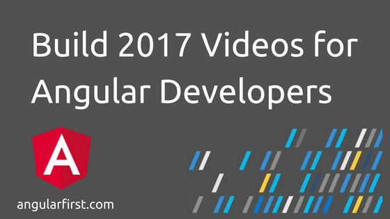 Build 2017 Videos for Angular Developers