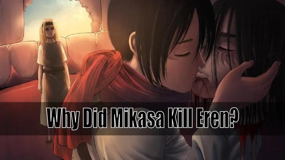 Why Did Mikasa Kill Eren?