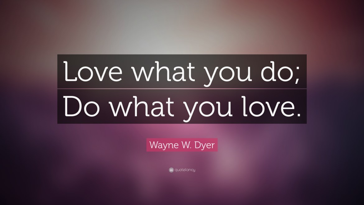 Love what you do, Do what you loove