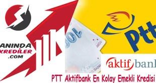 PTT Aktifbank En Kolay Emekli Kredisi