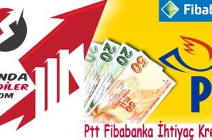 Ptt Fibabanka İhtiyaç Kredisi