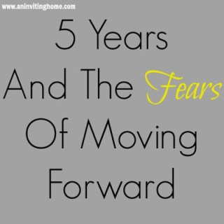 5 Years And The Fears Of Moving Forward