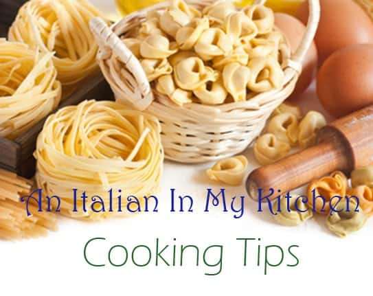 Cooking Tips, from An Italian in my Kitchen, cooking and baking tips to help you make amazing Italian Recipes, from Appetizers to Desserts.