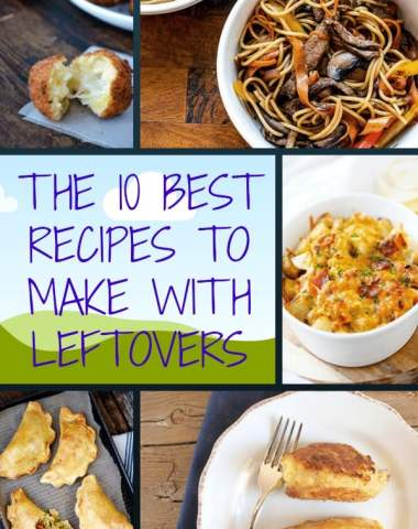 the 10 best recipes to make with leftovers/anitalianinmykitchen.com