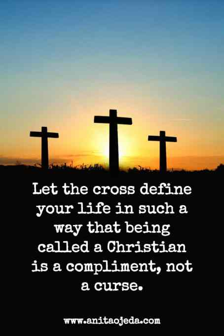 Let the cross define your life in such a way that being called a #Christian is a compliment, not a curse. http://wp.me/p7W1vk-cm