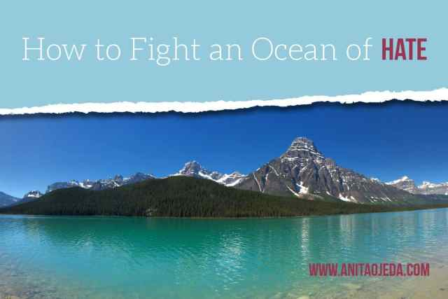 Forget politics, what can you do to fight an ocean of hate?