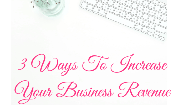 3 Ways To Increase Your Revenue