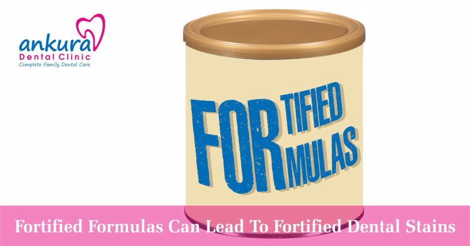 Fortified Formulas Can Lead To Fortified Dental Stains