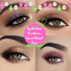 Eyeshadow Colours For Warm Tone Green and Hazel Eyes | Blogmas Day 11