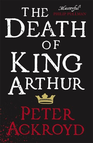 peter ackroyd death king arthur