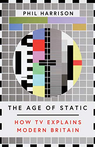 We are What We Watch?  The Age of Static by Phil Harrison