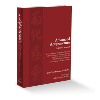 Advanced Acupuncture - A Clinic Manual by Ann Cecil-Sterman