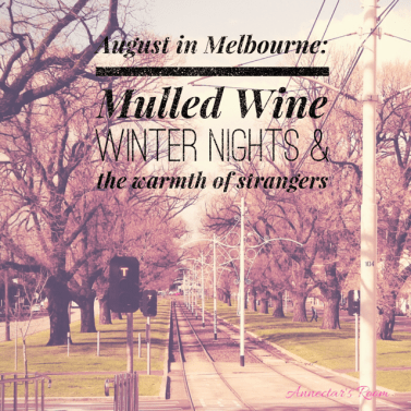 August in Melbourne: mulled wine winter nights and the warmth of strangers