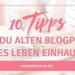 10 TIPPS, WIE DU ALTEN BLOG-POSTS NEUES LEBEN EINHAUCHST
