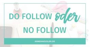 DoFollow oder NoFollow...das ist hier die Frage. In diesem Blog-Post erfährst du, worauf du achten musst. I www.annehaeusler.de