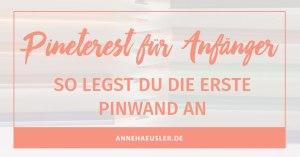Pinterest Schritt für Schritt erklärt: so legst du deine ersten Pinnwände an I www.annehaeusler.de