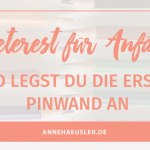 PINTEREST FÜR ANFÄNGER: SO LEGST DU DIE ERSTE PINWAND AN