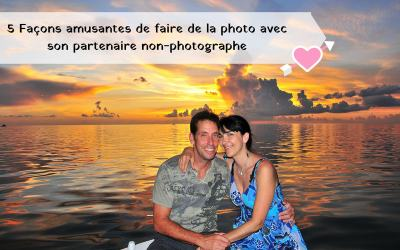 5 Façons amusantes de faire de la photo avec son partenaire non-photographe