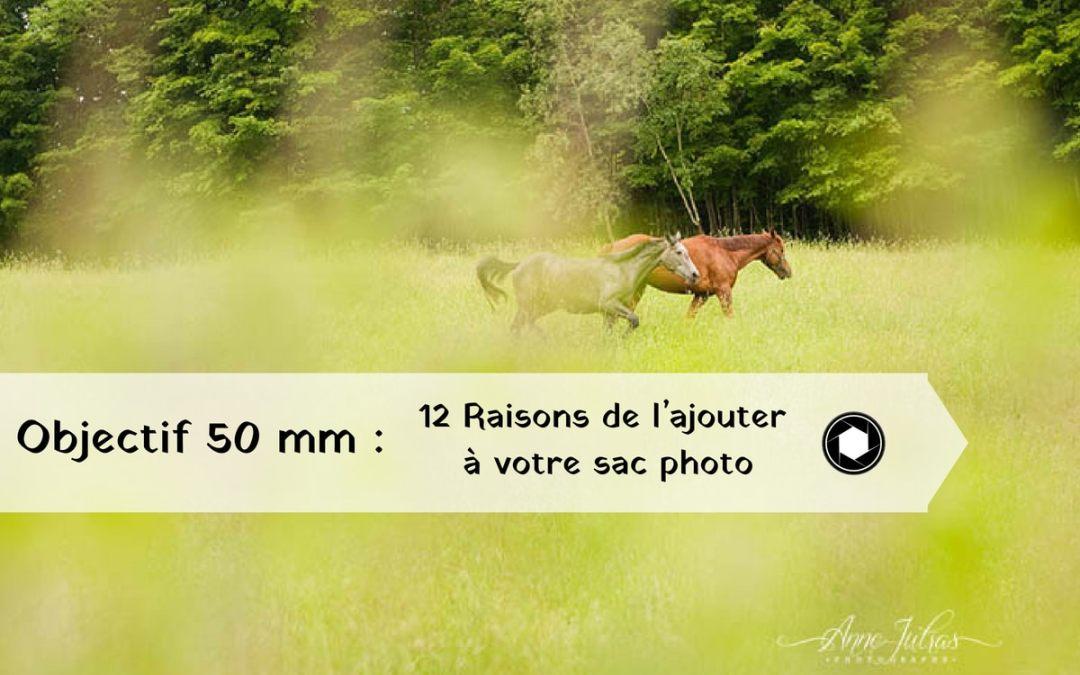 Objectif 50 mm : 12 Raisons de l'ajouter à votre sac photo