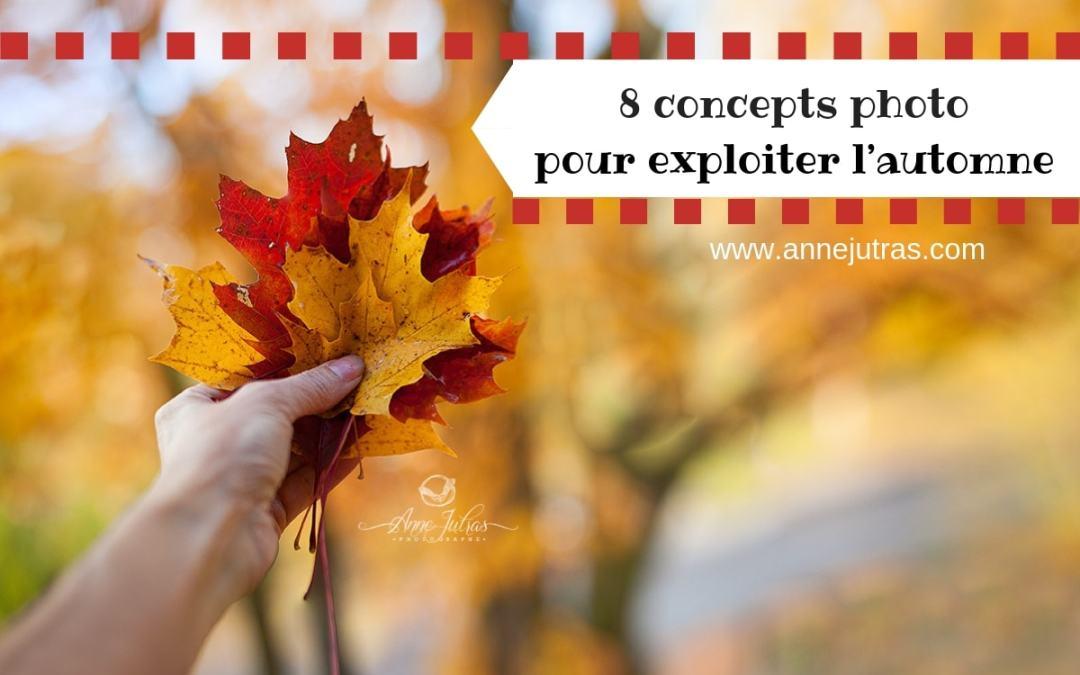 8 concepts photo pour exploiter l'automne, par Anne Jutras