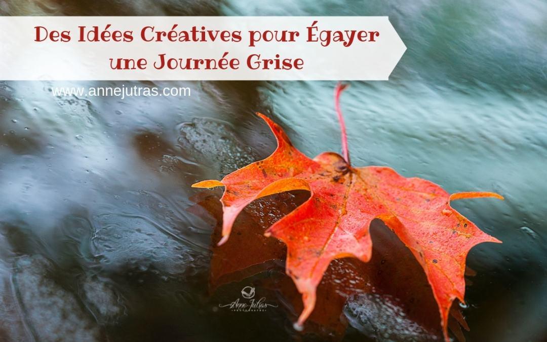 Des idées créatives pour égayer une « journée grise » !