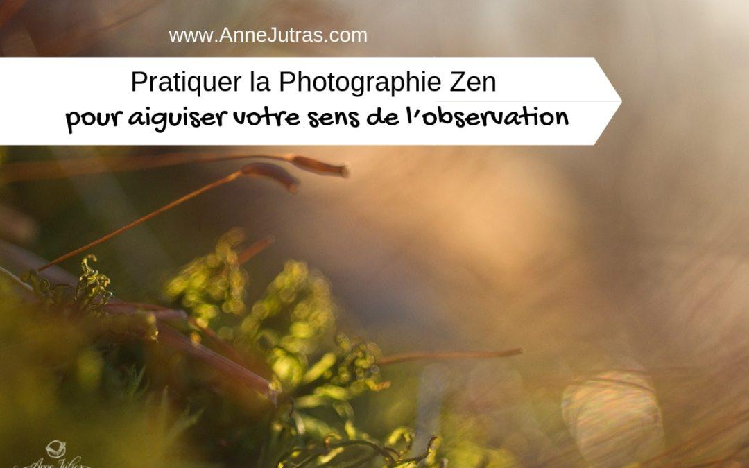Pratiquer la Photographie Zen pour Aiguiser votre Sens de l'Observation