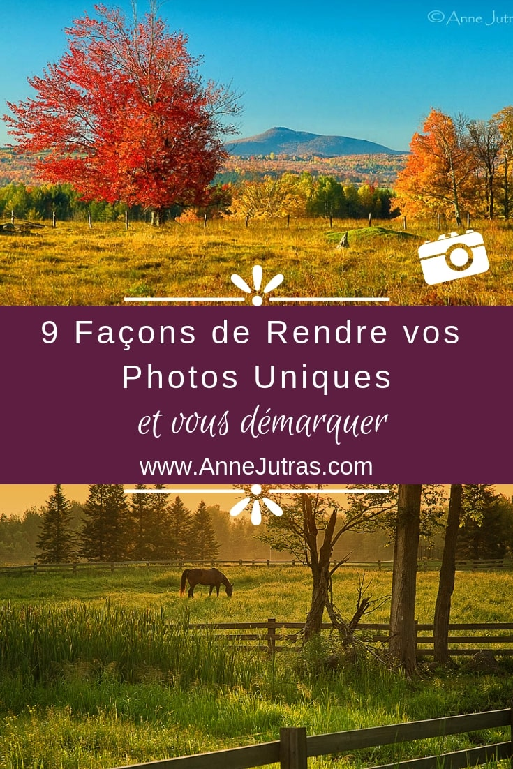 9 Façons de rendre vos Photos Uniques par Anne Jutras, artiste photographe | Conseils photo | Astuces photo | Photographie | Créativité