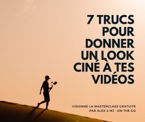 7 Trucs pour donner un look ciné à tes vidéos