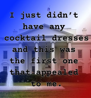 "Pull quote for romantic fiction serial White House Rhapsody:  ""I just didn't have any cocktail dresses and this was the first one that appealed to me."""