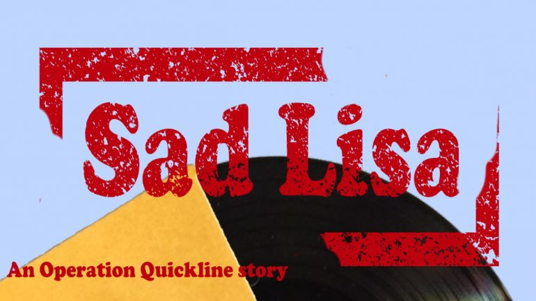 Banner for Sad Lisa, an Operation Quickline story