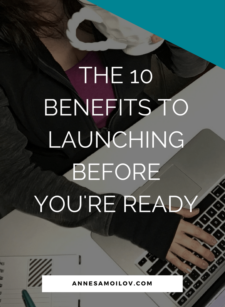 The 10 Benefits To Launching Before You're Ready
