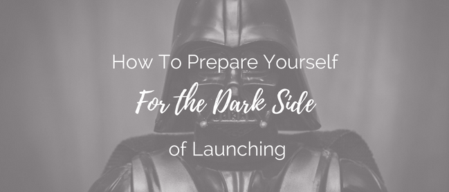 How To Prepare Yourself For The Dark Side of Launching