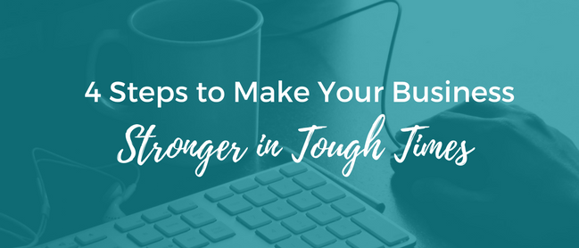 Make Your Business Stronger in Tough Times