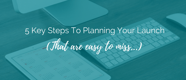 5 Key Steps to Planning Your Launch (that are easy to miss)