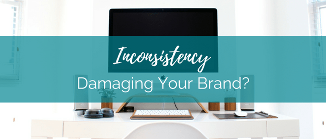Are you damaging your brand by NOT being consistent?