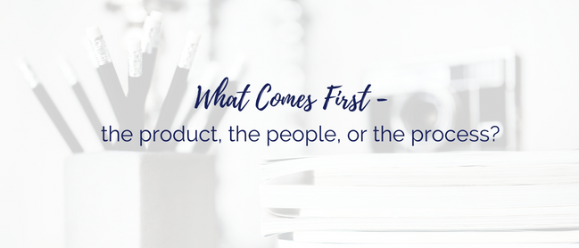 What Comes First the product, the people or the process Blog