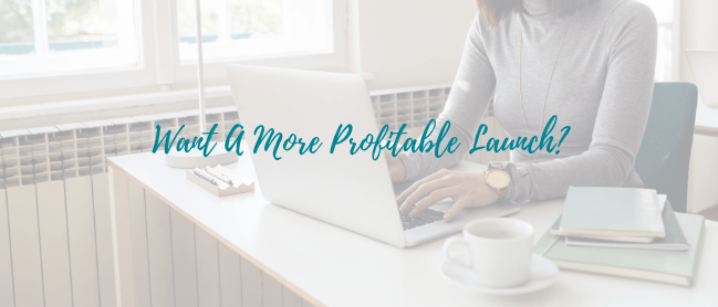 Want A More Profitable Launch? Follow These 4 Simple Steps