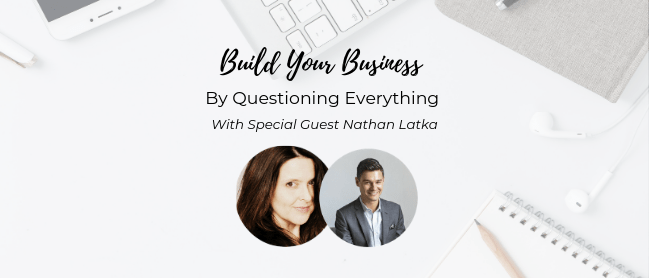 Build Your Business By Questioning Everything with Nathan Latka
