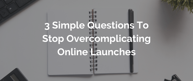 why we overcomplicate online launches