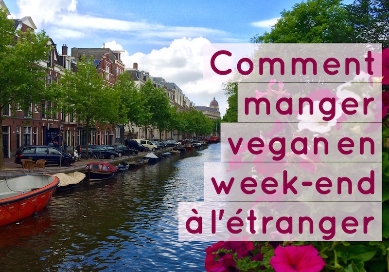 Comment manger vegan en week end a letranger