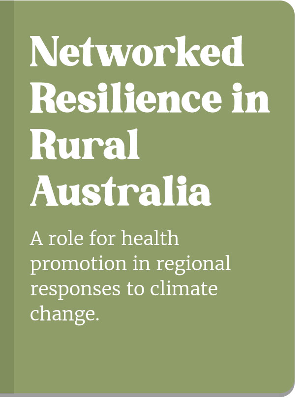 Networked Resilience in Rural Australia - a role for health promotion in regional responses to climate change