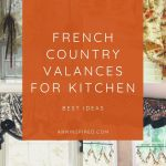French Country Valances For Kitchen Ann Inspired