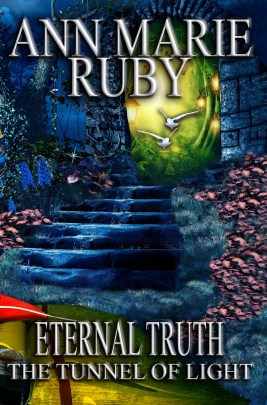 Eternal Truth: The Tunnel Of Light By Ann Marie Ruby