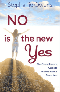 No Is The New Yes!  The Overachievers Guide To Achieve More and Stress Less book cover