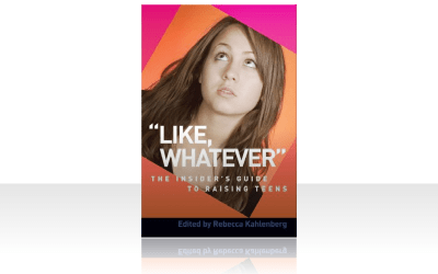 """Like, Whatever"" The Insiders Guide to Raising Teens"