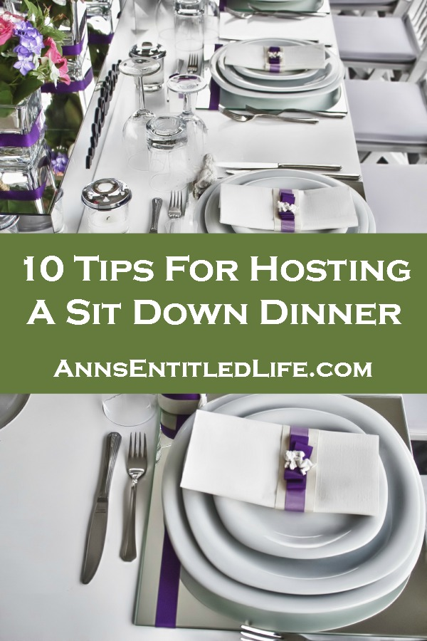 10 Tips For Hosting A Sit Down Dinner. Here are 10 tips for hosting a sit down dinner that will help you with the big day's time management.
