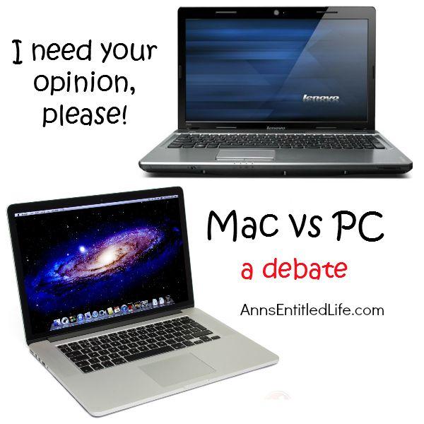 Mac vs PC; The MAC versus PC debate. Anyone want to weigh in?